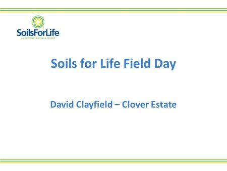 Soils for Life Field Day David Clayfield – Clover Estate.