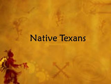 Native Texans. Main Idea for Studying Native Texas Tribes Native Texans developed their own distinct cultures. Each group's lifestyle and practices were.