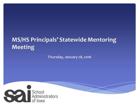 MS/HS Principals' Statewide Mentoring Meeting Thursday, January 28, 2016.
