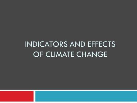 INDICATORS AND EFFECTS OF CLIMATE CHANGE. Indicators 1. Global Warming 2. Changes in Polar and Glacial Ice 3. Ocean Acidity 4. Climate and Health 5. Changing.