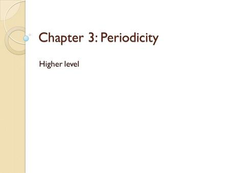 Chapter 3: Periodicity Higher level. Period 3 oxides (continued) You need to be able to talk about the structure of the oxides as well as the bonding.