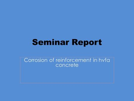 Seminar Report Corrosion of reinforcement in hvfa concrete.
