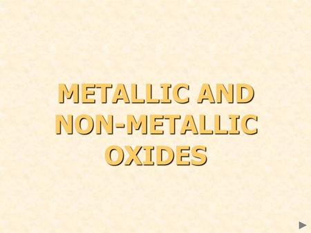 METALLIC AND NON-METALLIC OXIDES