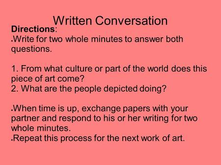 Written Conversation Directions:  Write for two whole minutes to answer both questions. 1. From what culture or part of the world does this piece of art.