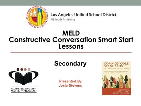 Secondary MELD Constructive Conversation Smart Start Lessons Presented By Josie Stevens.