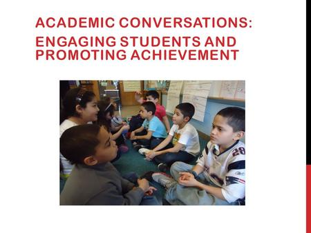 ACADEMIC CONVERSATIONS: ENGAGING STUDENTS AND PROMOTING ACHIEVEMENT.