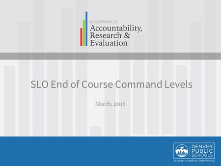 March, 2016 SLO End of Course Command Levels. OUTCOMES Teachers will… be prepared to determine end of course command levels for each student. be prepared.