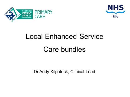 Local Enhanced Service Care bundles Dr Andy Kilpatrick, Clinical Lead.