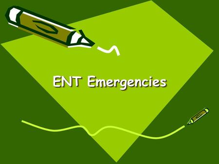 ENT Emergencies. Otologic Disorders Anatomy Auricle Tympanic Membrane Ear Canal Mastoid Inner Ear.
