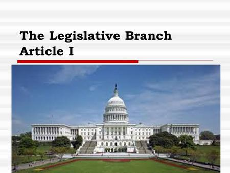 "The Legislative Branch Article I. The U.S. Congress  Bicameral: ""2 Chambers""  Senate 100 members Six year term  House 435 2 year term Reapportioned."
