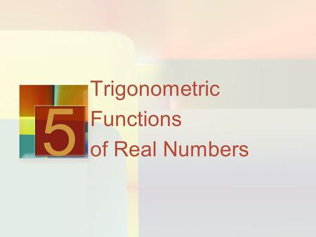 Trigonometric Functions of Real Numbers 5. More Trigonometric Graphs 5.4.
