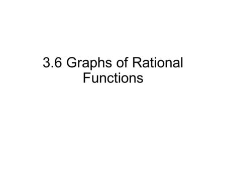 3.6 Graphs of Rational Functions. A rational function is a quotient of two polynomial functions.