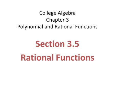 College Algebra Chapter 3 Polynomial and Rational Functions Section 3.5 Rational Functions.