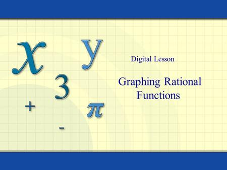 Graphing Rational Functions Digital Lesson. Copyright © by Houghton Mifflin Company, Inc. All rights reserved. 2 xf(x)f(x) 20.5 11 2 0.110 0.01100 0.0011000.
