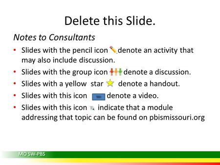 MO SW-PBS Delete this Slide. Notes to Consultants Slides with the pencil icon denote an activity that may also include discussion. Slides with the group.