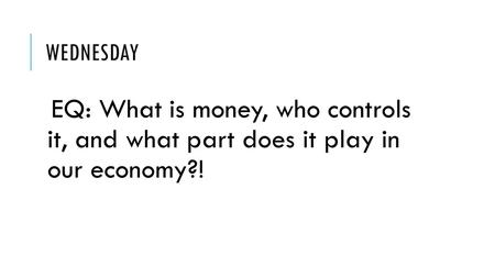 WEDNESDAY EQ: What is money, who controls it, and what part does it play in our economy?!