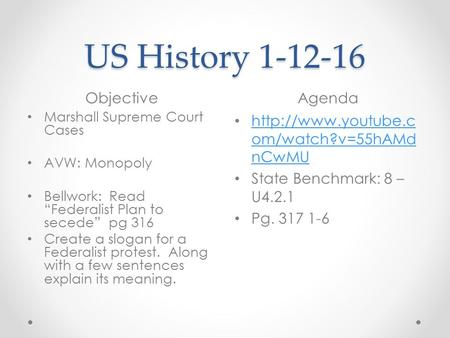 "US History 1-12-16 ObjectiveAgenda Marshall Supreme Court Cases AVW: Monopoly Bellwork: Read ""Federalist Plan to secede"" pg 316 Create a slogan for a Federalist."