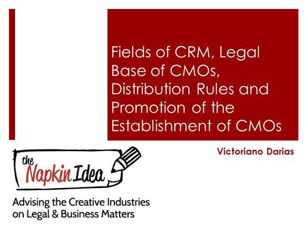 Fields of CRM, Legal Base of CMOs, Distribution Rules and Promotion of the Establishment of CMOs Victoriano Darias.