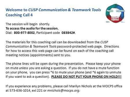 Welcome to CUSP Communication & Teamwork Tools Coaching Call 4 The session will begin shortly. To access the audio for the session, Dial: 800-977-8002,