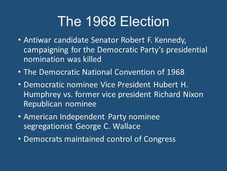 The 1968 Election Antiwar candidate Senator Robert F. Kennedy, campaigning for the Democratic Party's presidential nomination was killed The Democratic.