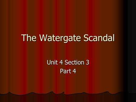 The Watergate Scandal Unit 4 Section 3 Part 4. A. The Election of 1972 Nixon's first term as president was ending Nixon's first term as president was.