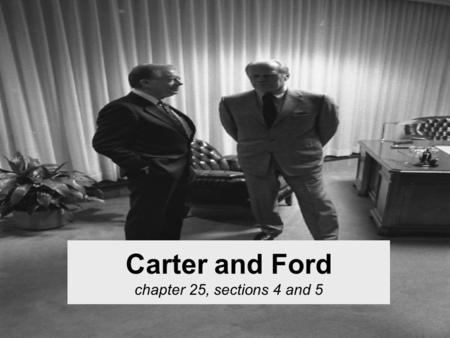 Carter and Ford chapter 25, sections 4 and 5. Setting the scene: In the last 6 years… –MLK is shot –RFK is shot –There race riots in every major city.
