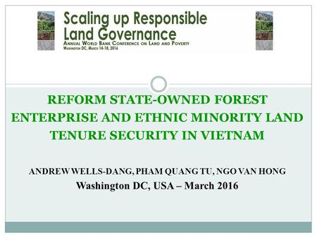 REFORM STATE-OWNED FOREST ENTERPRISE AND ETHNIC MINORITY LAND TENURE SECURITY IN VIETNAM ANDREW WELLS-DANG, PHAM QUANG TU, NGO VAN HONG Washington DC,