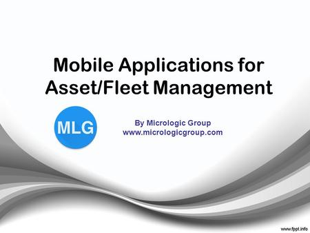 Mobile Applications for Asset/Fleet Management By Micrologic Group www.micrologicgroup.com.