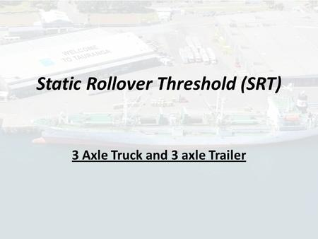 Static Rollover Threshold (SRT) 3 Axle Truck and 3 axle Trailer.