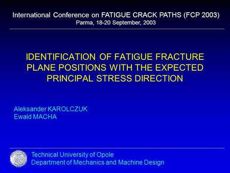 IDENTIFICATION OF FATIGUE FRACTURE PLANE POSITIONS WITH THE EXPECTED PRINCIPAL STRESS DIRECTION Aleksander KAROLCZUK Ewald MACHA Technical University of.