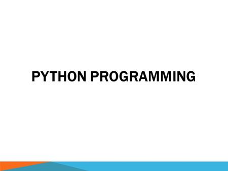 PYTHON PROGRAMMING. WHAT IS PYTHON?  Python is a high-level language.  Interpreted  Object oriented (use of classes and objects)  Standard library.