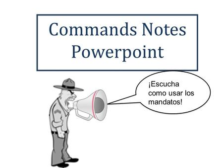 Commands Notes Powerpoint ¡Escucha como usar los mandatos!