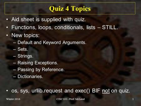 Quiz 4 Topics Aid sheet is supplied with quiz. Functions, loops, conditionals, lists – STILL. New topics: –Default and Keyword Arguments. –Sets. –Strings.