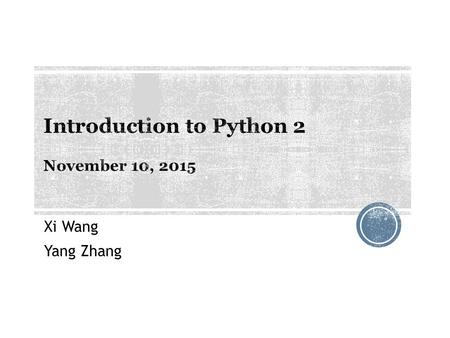 Xi Wang Yang Zhang. 1. Strings 2. Text Files 3. Exceptions 4. Classes  Refer to basics 2.py for the example codes for this section.