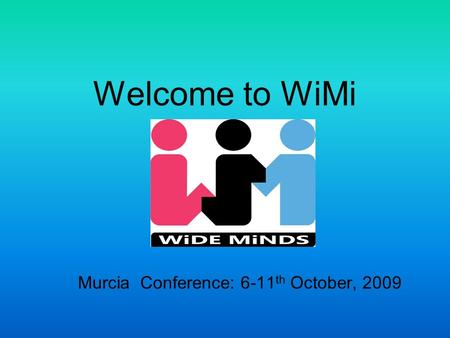 Welcome to WiMi Murcia Conference: 6-11 th October, 2009.