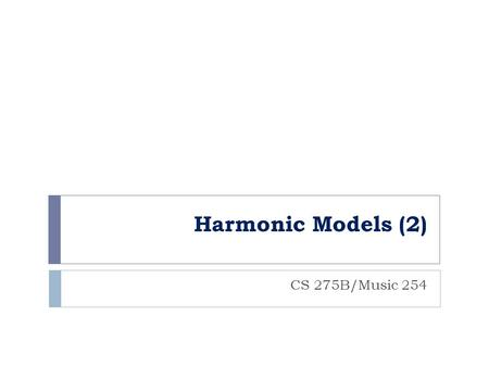 Harmonic Models (2) CS 275B/Music 254. Harmonic Models: Overview 2015 Eleanor Selfridge-Field2  Geometric models  18 th -century Germany  Heinichen.