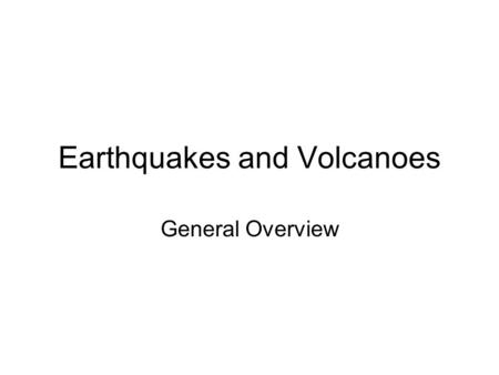 Earthquakes and Volcanoes General Overview. Key Words Tectonic Plates Lava, Magma Crater Magma Chamber Richter Scale Seismograph Seismometer Tilt Metre.