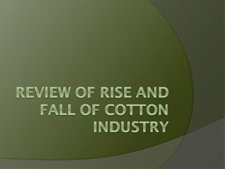 "Rise and Fall of Cotton Timeline  During the Antebellum period and Civil War ""cotton was king.""  After the Civil War sharecropping began, but cotton."