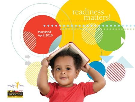 Maryland April 2016. Setting the Stage Ready for Kindergarten (R4K) Kindergarten readiness sets the stage for the future. The skills and knowledge children.