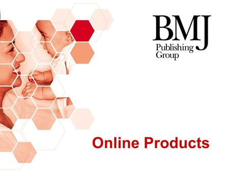 Online Products. A wholly owned subsidiary of the British Medical Association (BMA) Established in 1840 One of the world's leading general medical publishers.