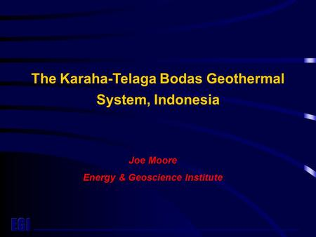 The Karaha-Telaga Bodas Geothermal System, Indonesia Joe Moore Energy & Geoscience Institute.