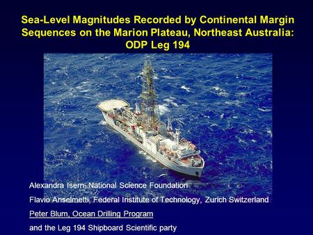 Sea-Level Magnitudes Recorded by Continental Margin Sequences on the Marion Plateau, Northeast Australia: ODP Leg 194 Alexandra Isern, National Science.