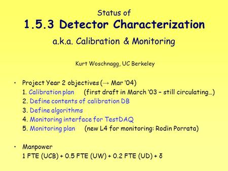 Status of 1.5.3 Detector Characterization a.k.a. Calibration & Monitoring Project Year 2 objectives ( → Mar '04) 1. Calibration plan (first draft in March.