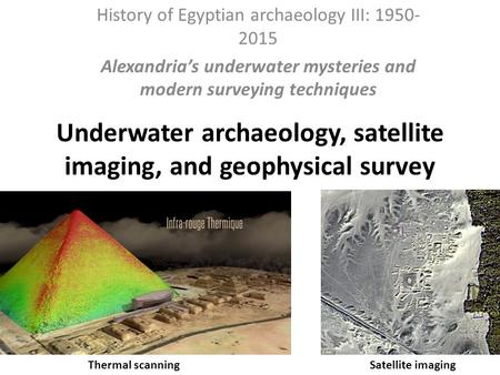Underwater archaeology, satellite imaging, and geophysical survey History of Egyptian archaeology III: 1950- 2015 Alexandria's underwater mysteries and.