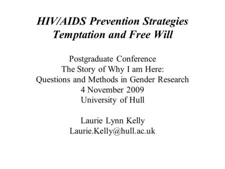 HIV/AIDS Prevention Strategies Temptation and Free Will Postgraduate Conference The Story of Why I am Here: Questions and Methods in Gender Research 4.