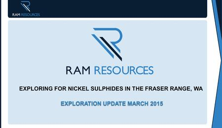 EXPLORING FOR NICKEL SULPHIDES IN THE FRASER RANGE, WA EXPLORATION UPDATE MARCH 2015.