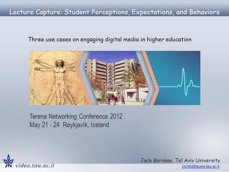 Lecture Capture: Student Perceptions, Expectations, and Behaviors Jack Barokas, Tel Aviv University Terena Networking Conference.