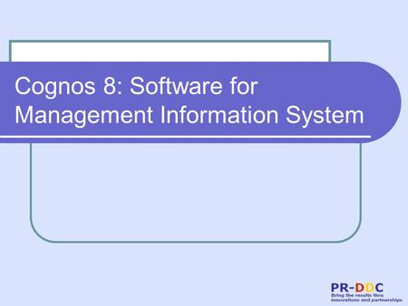 Cognos 8: Software for Management Information System.