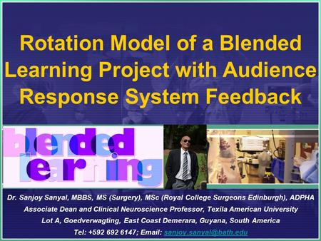 Rotation Model of a Blended Learning Project with Audience Response System Feedback Dr. Sanjoy Sanyal, MBBS, MS (Surgery), MSc (Royal College Surgeons.
