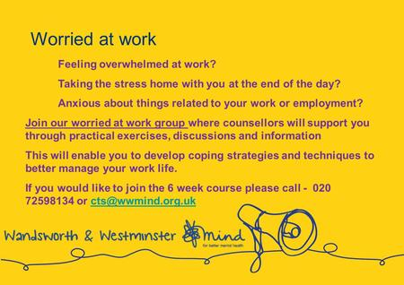 Worried at work Feeling overwhelmed at work? Taking the stress home with you at the end of the day? Anxious about things related to your work or employment?